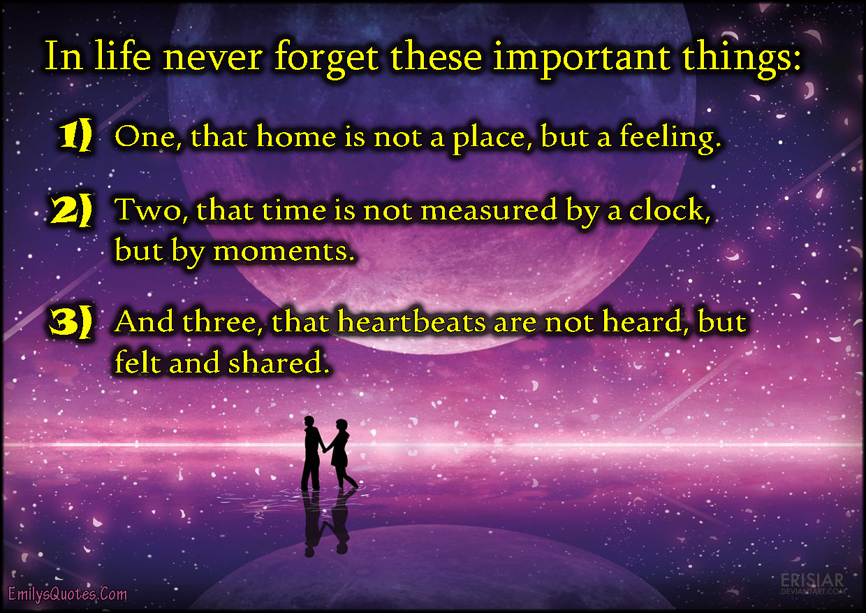 Great Positive Quotes About Life In Life Never Forget These Important Things One That Home Is Not