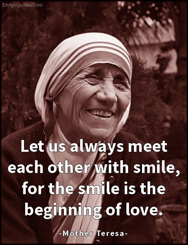 EmilysQuotes.Com - meet, smile, beginning, love, amazing, great, inspirational, positive, kindness, relationship, Mother Teresa