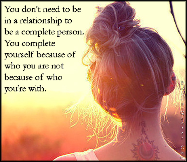 EmilysQuotes.Com - need, relationship, complete person, who you are, alone, free, inspirational, unknown