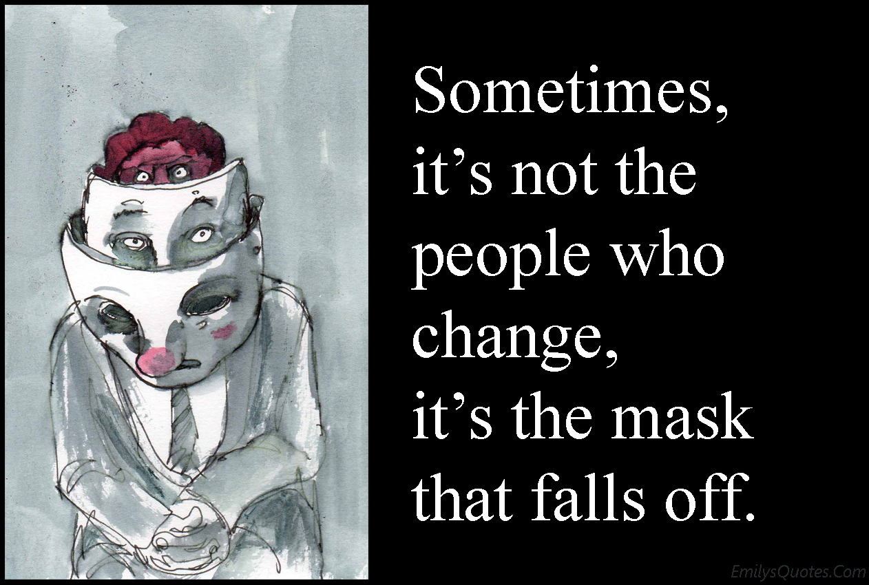 EmilysQuotes.Com - people, change, mask, truth, unknown