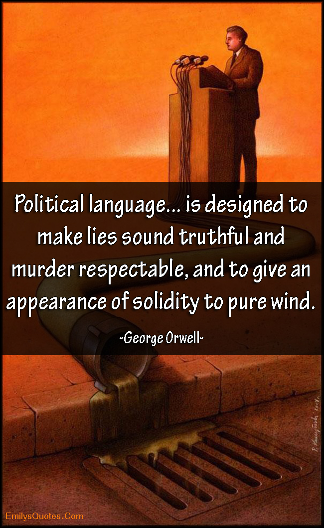EmilysQuotes.Com - political language, politics, lies, truthful, murder, respectable, negative, evil, George Orwell