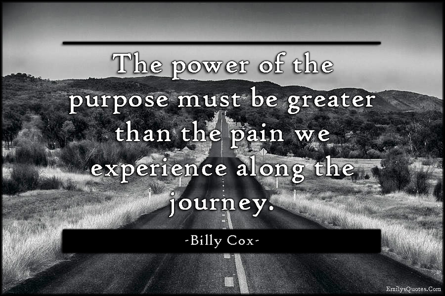 EmilysQuotes.Com - power, purpose, pain, experience, journey, life, amazing, great, motivational, inspirational, encouraging, Billy Cox