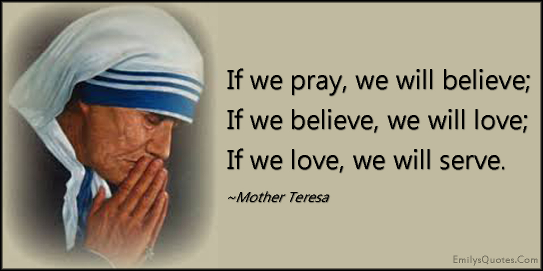 EmilysQuotes.Com - pray, believe, love, serve, amazing, great, inspirational, positive, kindness, Mother Teresa
