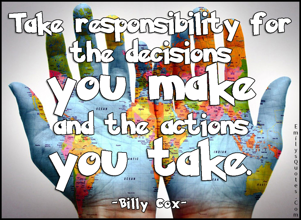 EmilysQuotes.Com - responsibility, decisions, make, actions, take, advice, Billy Cox