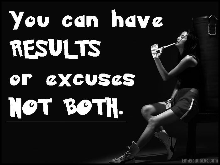 EmilysQuotes.Com - results, excuses, consequences, motivational, unknown
