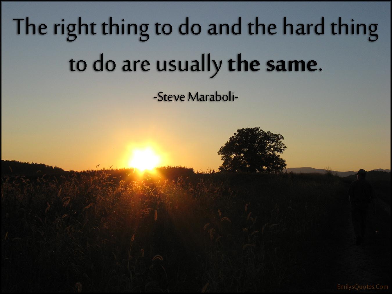 EmilysQuotes.Com - right thing, do, hard, same, life, intelligent, choice, Steve Maraboli