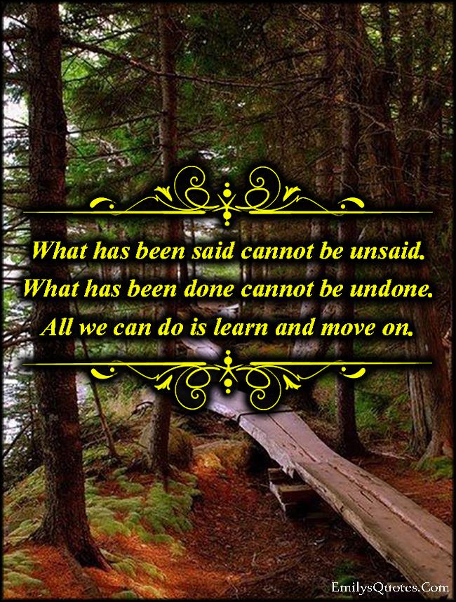 EmilysQuotes.Com - said, unsaid, done, undone, learn, move on, lesson, advice, life, unknown