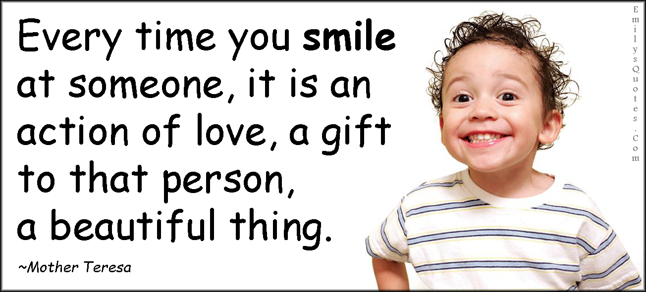 EmilysQuotes.Com - smile, love, gift, beauty, inspirational, positive, being a good person, kindness, Mother Teresa