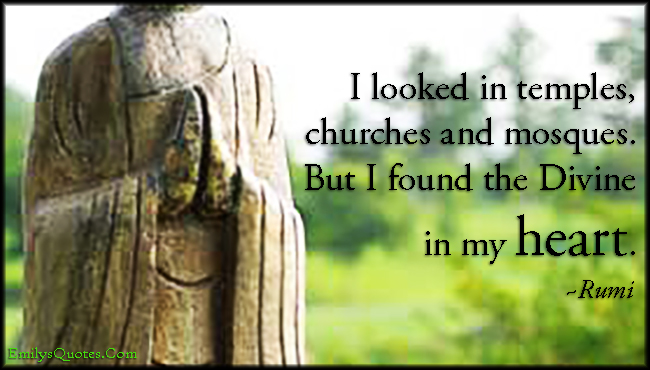 EmilysQuotes.Com - temples, churches, mosques, divine, heart, amazing, great, inspirational, wisdom, experience, Rumi