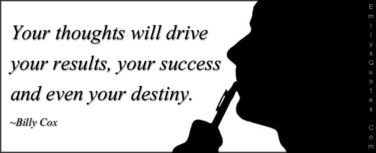 EmilysQuotes.Com - thoughts, thinking, drive, results, success, destiny, consequences, intelligent, Billy Cox