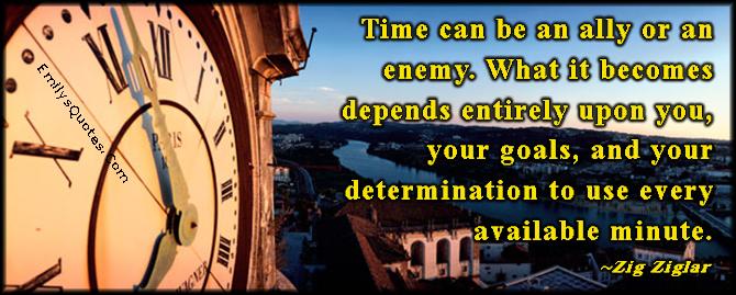 EmilysQuotes.Com - time, ally, enemy, depends, goals, determination, inspirational, attitude, intelligent, Zig Ziglar