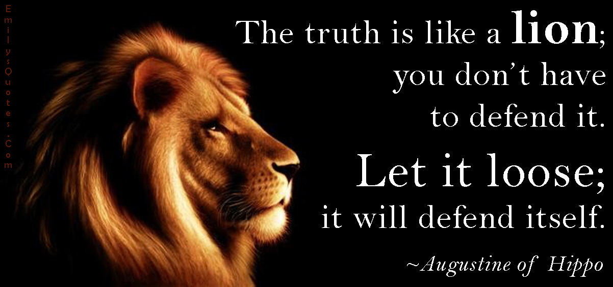 Inspirational Picture Quotes Or Great Souls: The Truth Is Like A Lion; You Don't Have To Defend It. Let