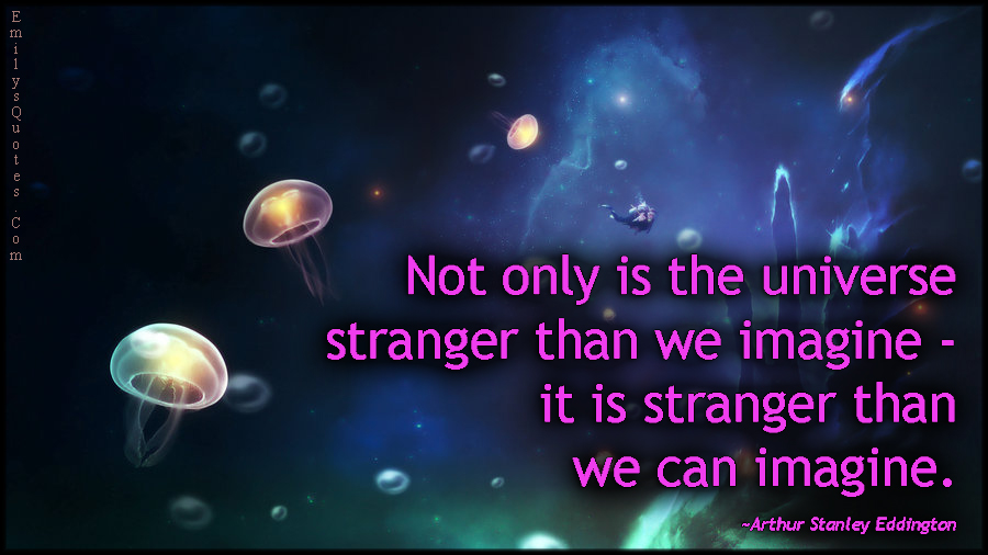 EmilysQuotes.Com - universe, strange, weird, imagine, amazing, science, intelligent, dream, Arthur Stanley Eddington