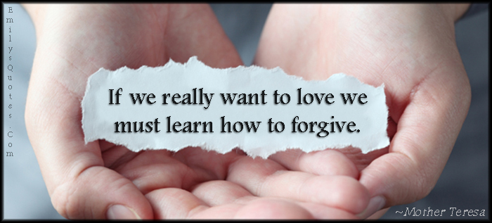 EmilysQuotes.Com - want, need, love, learn, forgive, feelings, inspirational, kindness, positive, Mother Teresa