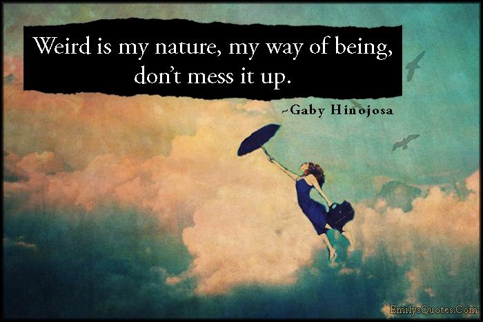 EmilysQuotes.Com - weird, being different, my nature, inspirational, Gaby Hinojosa