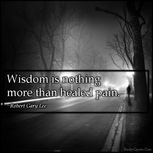 EmilysQuotes.Com - wisdom, healed, pain, intelligent, Robert Gary Lee