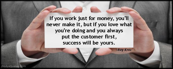 EmilysQuotes.Com - work, money, love, customer, success, advice, relationship, Ray Kroc