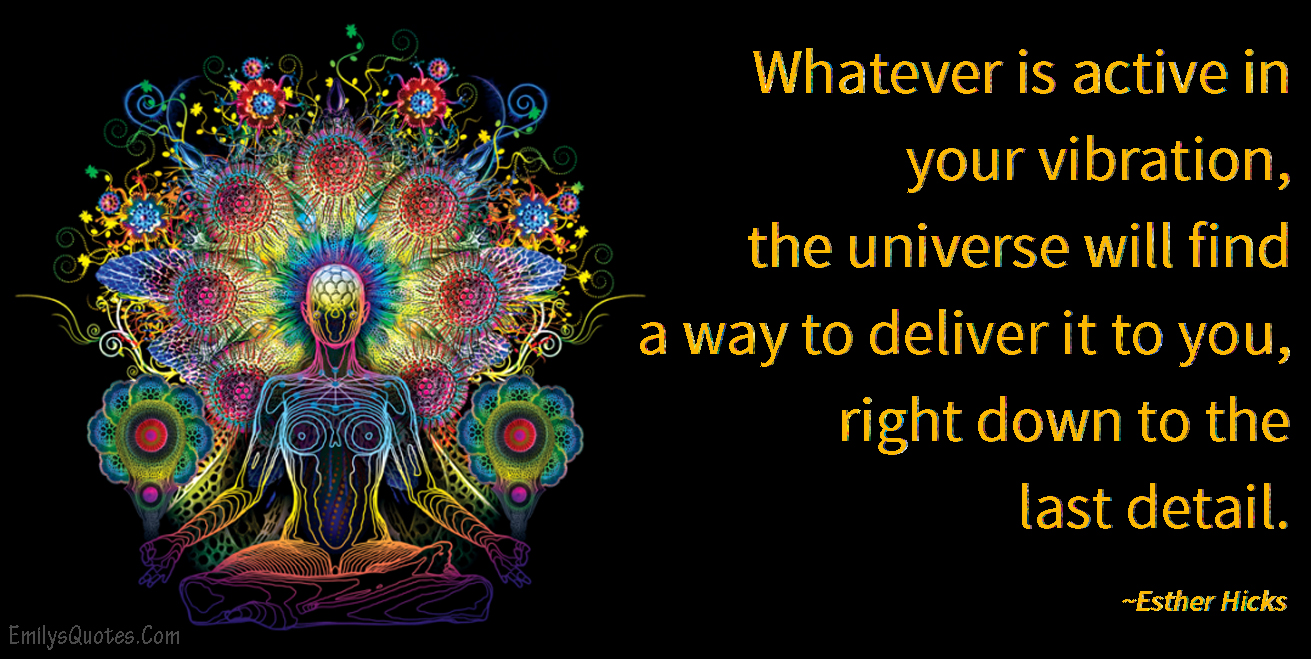 EmilysQuotes.Com-active-vibration-universe-deliver-detail-amazing-great-wisdom-inspirational-Esther-Hicks.jpg