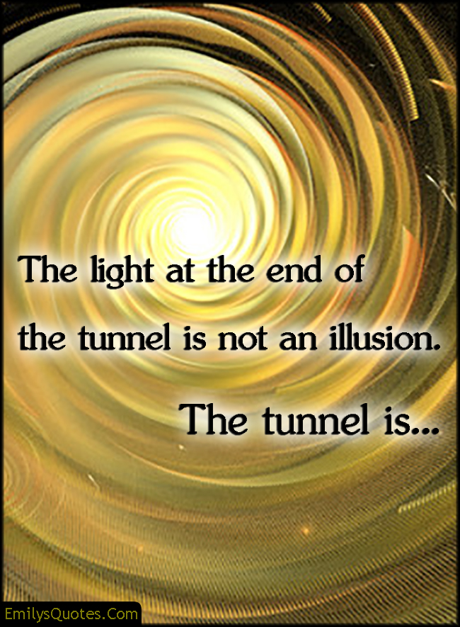 EmilysQuotes.Com - amazing, great, inspirational, encouraging, light, end, tunnel, illusion, unknown