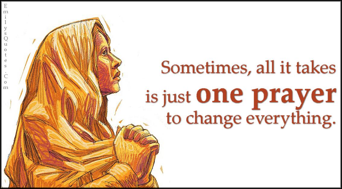 EmilysQuotes.Com - amazing, great, inspirational, hope, faith, one prayer, change, unknown