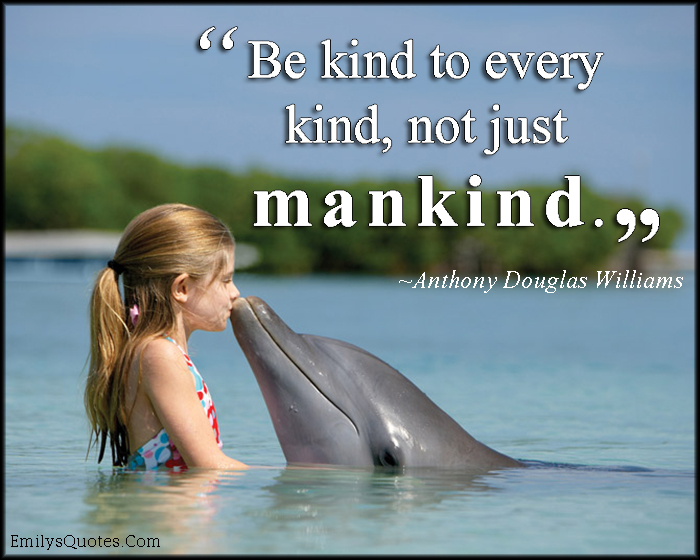 EmilysQuotes.Com - amazing, great, kind, kindness, animals, mankind, being a good person, Anthony Douglas Williams
