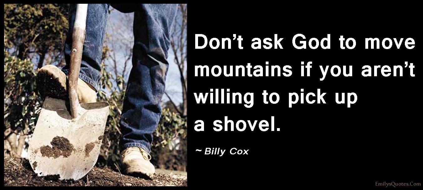 EmilysQuotes.Com - ask, God, move, mountain, shovel, attitude, amazing, great, motivational, Billy Cox