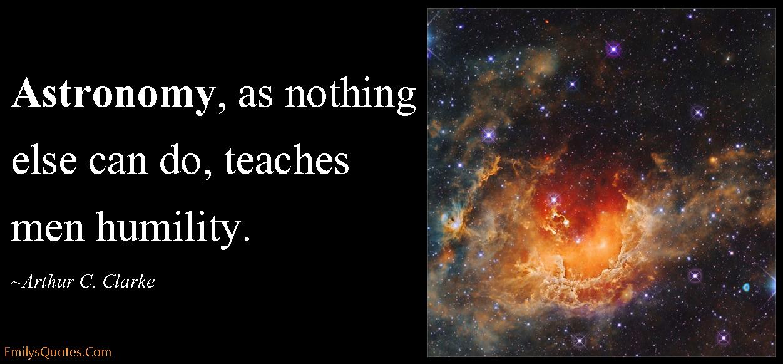 EmilysQuotes.Com - astronomy, teach, learn, humility, inspirational, wisdom, science, intelligent, Arthur C. Clarke