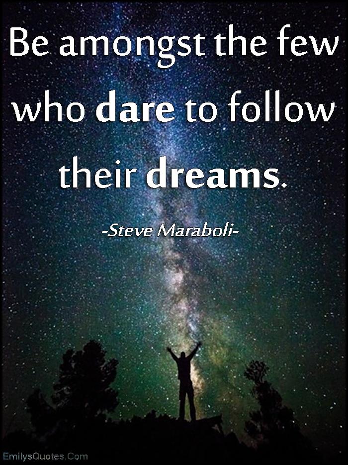 EmilysQuotes.Com - be amongst, few, dare, courage, follow, dreams, amazing, great, inspirational, motivational, advice, encouraging, Steve Maraboli