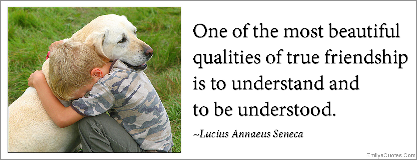 EmilysQuotes.Com - beautiful, beauty, quality, true, friendship, understanding, understood, inspirational, Lucius Annaeus Seneca