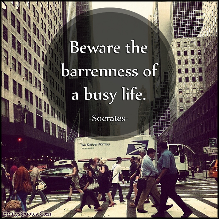 EmilysQuotes.Com - beware, barrenness, busy, life, advice, threat, Socrates