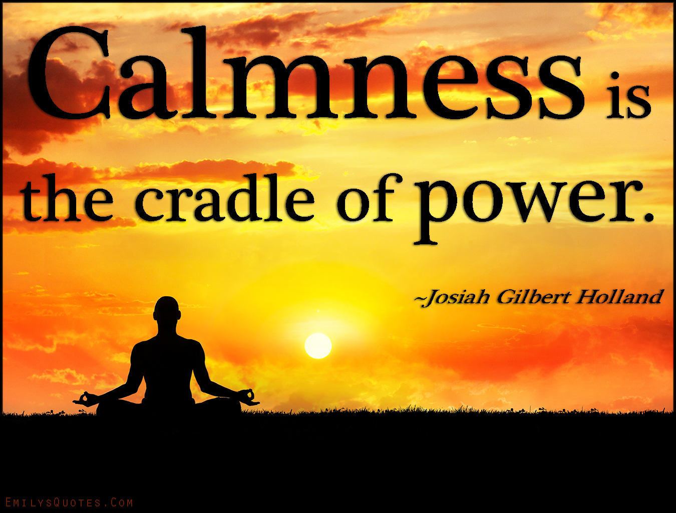 EmilysQuotes.Com - calmness, cradle, power, strength, wisdom, Josiah Gilbert Holland