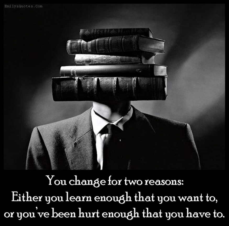 EmilysQuotes.Com - change, reason, learn, want, hurt, pain, suffer, intelligent, unknown