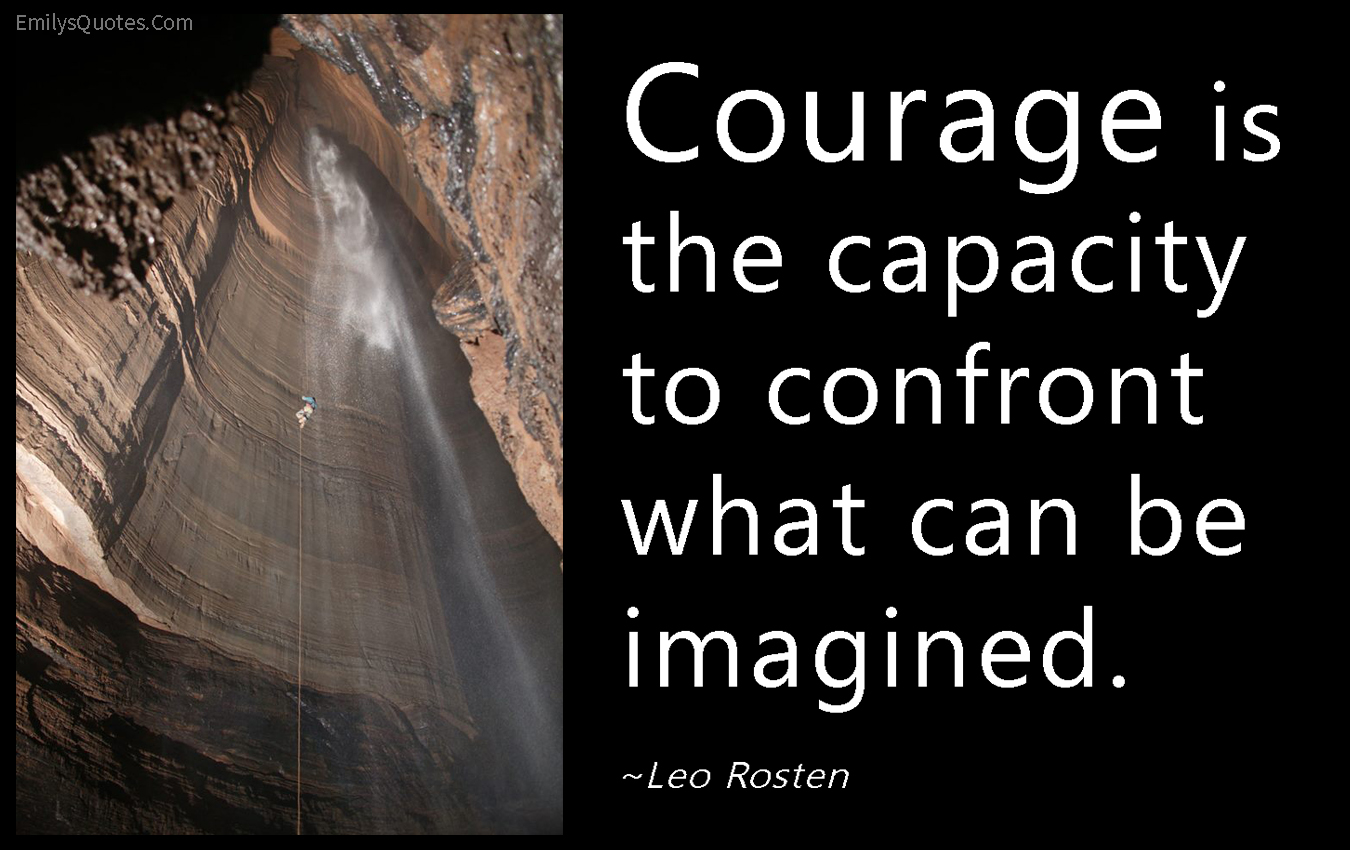 EmilysQuotes.Com - courage, capacity, confront, imagine, inspirational, encouraging, Leo Rosten