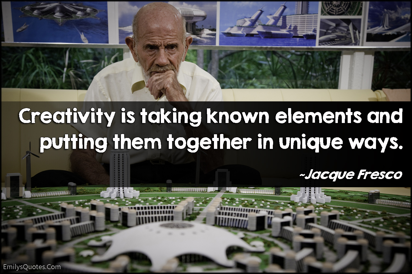 EmilysQuotes.Com - creativity, taking, known elements, unique way, imagination, intelligent, Jacque Fresco