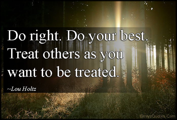 EmilysQuotes.Com - do right, do best, treat, relationship, being a good person, morality, kindness, inspirational, Lou Holtz