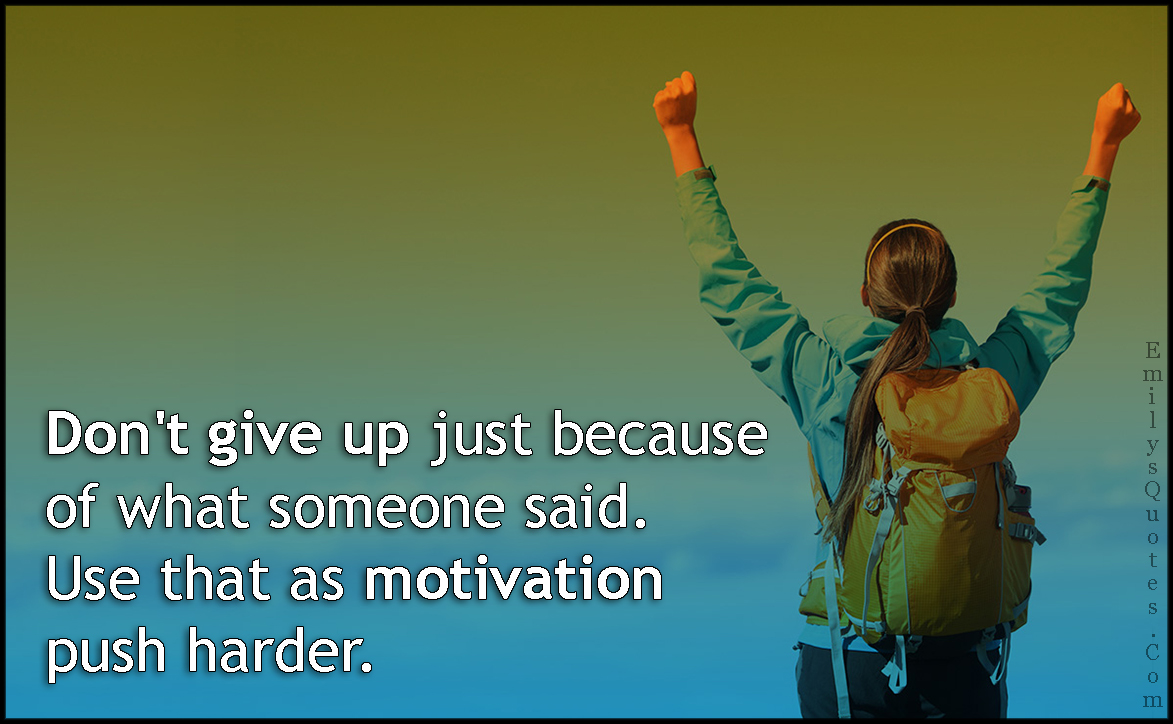 EmilysQuotes.Com - don't give up, said, motivation, push harder, amazing, great, inspirational, motivational, encouraging, unknown