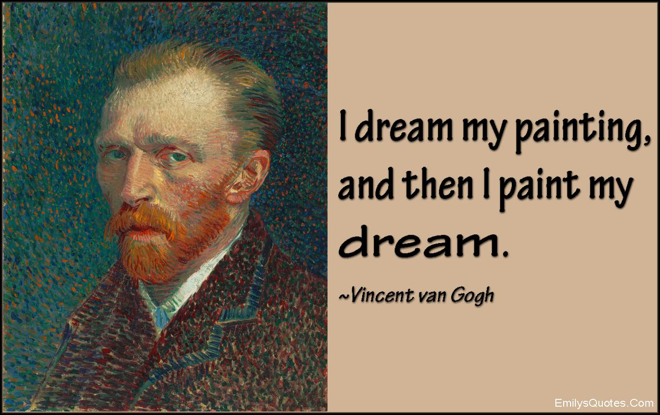 EmilysQuotes.Com - dream, imagination, art, painting, paint, inspirational, Vincent van Gogh
