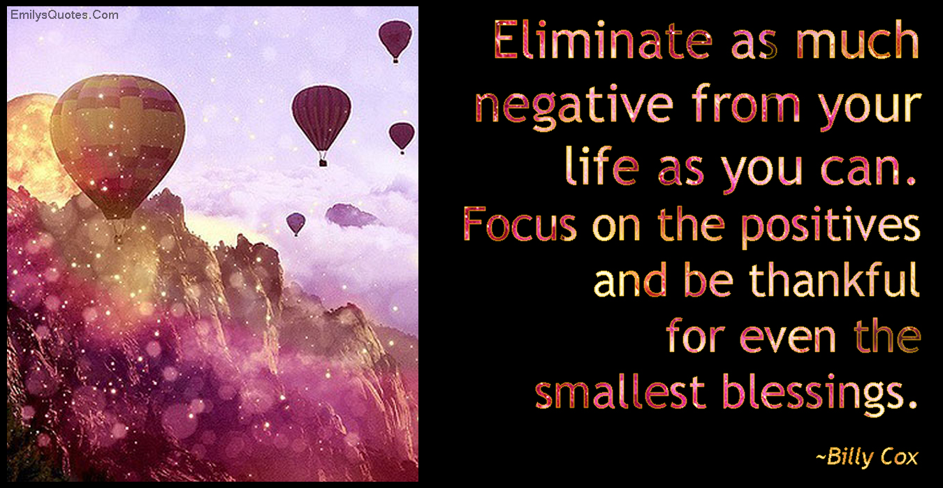 EmilysQuotes.Com - eliminate, negative, life, focus, positive, thankful, small, blessing, Billy Cox