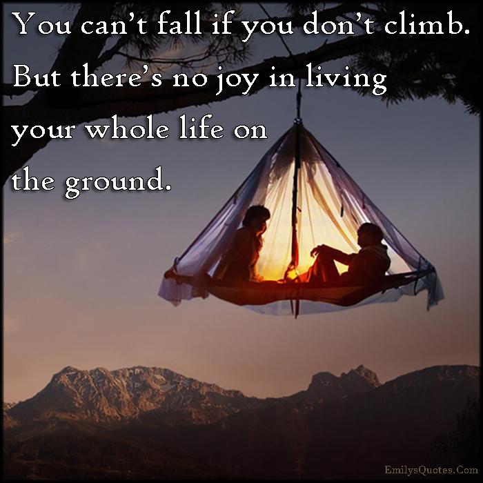 EmilysQuotes.Com - fall, climb, joy, life, ground, motivational, inspirational, encouraging, unknown