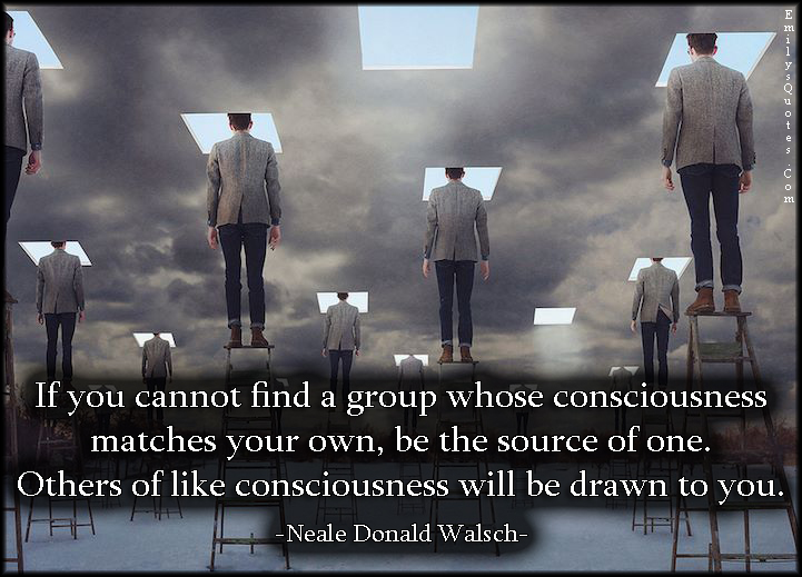 EmilysQuotes.Com - find, group, consciousness, match, source, advice, leadership, intelligent, Neale Donald Walsch