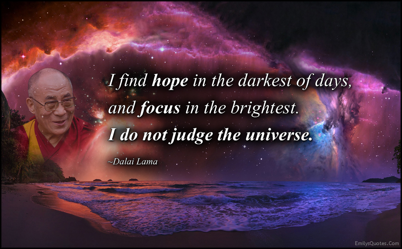 EmilysQuotes.Com - find, hope, dark days, focus, brightest, judge, universe, positive, amazing, great, inspirational, wisdom, Dalai Lama