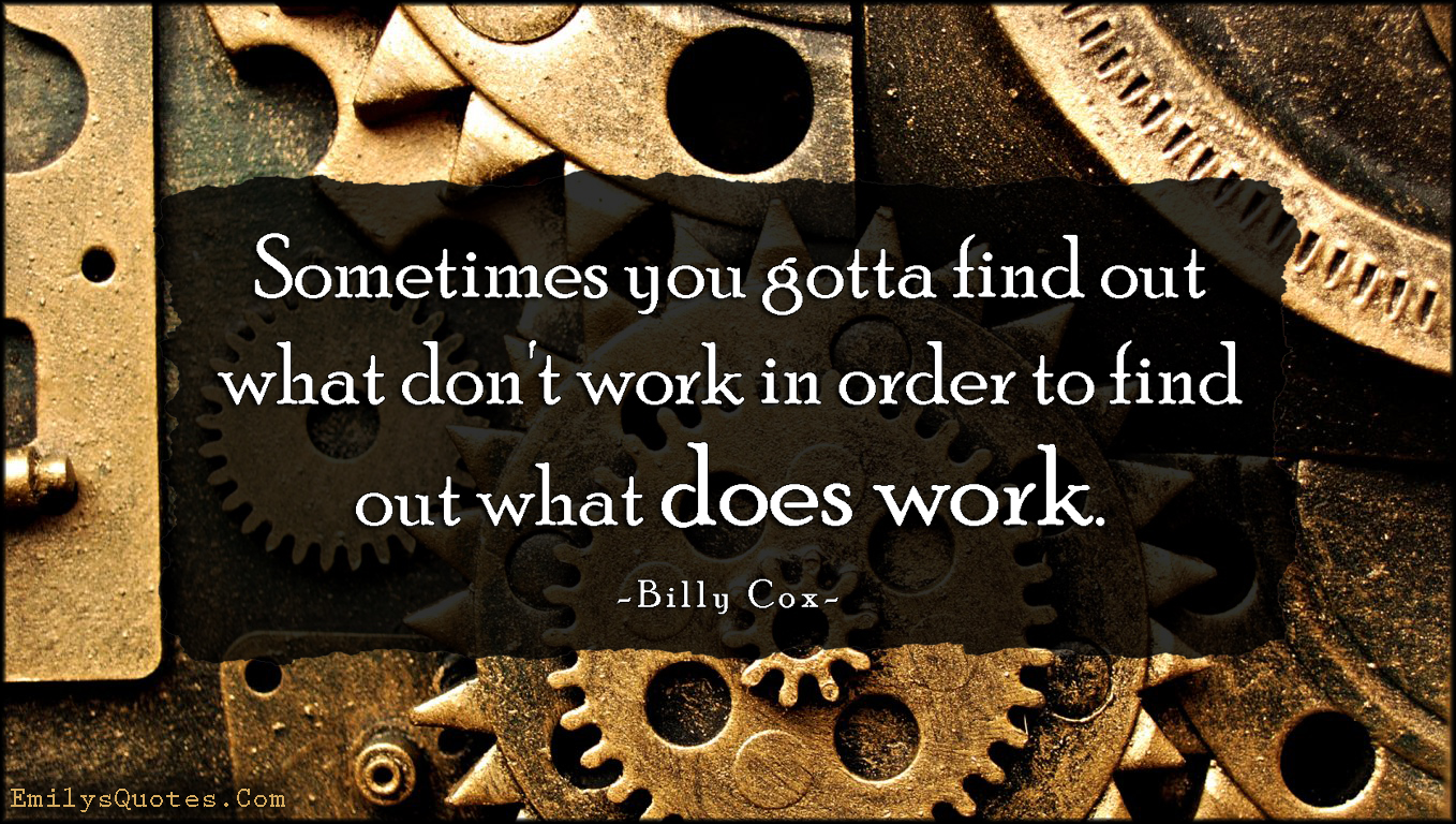 EmilysQuotes.Com - find out, don't work, work, does work, advice, intelligent, experience, Billy Cox