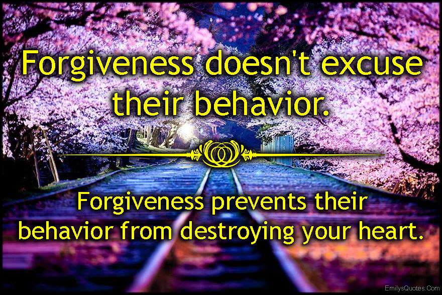EmilysQuotes.Com - forgiveness, excuse, behavior, forgive, prevent, destroy, heart, inspirational, advice, unknown