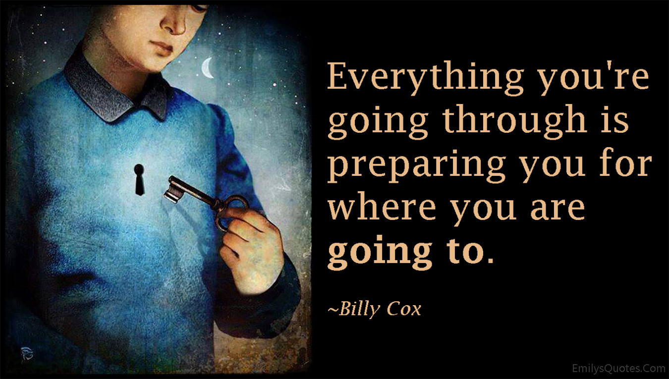 EmilysQuotes.Com - going through, preparing, destination, lessons, life, inspirational, Billy Cox