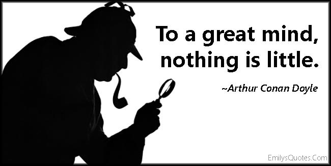 EmilysQuotes.Com - great mind, little, wisdom, intelligent, Arthur Conan Doyle