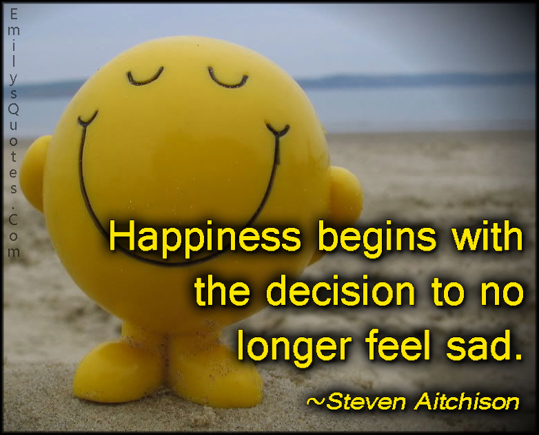EmilysQuotes.Com - happiness, decision, feel, sad, positive, Steven Aitchison