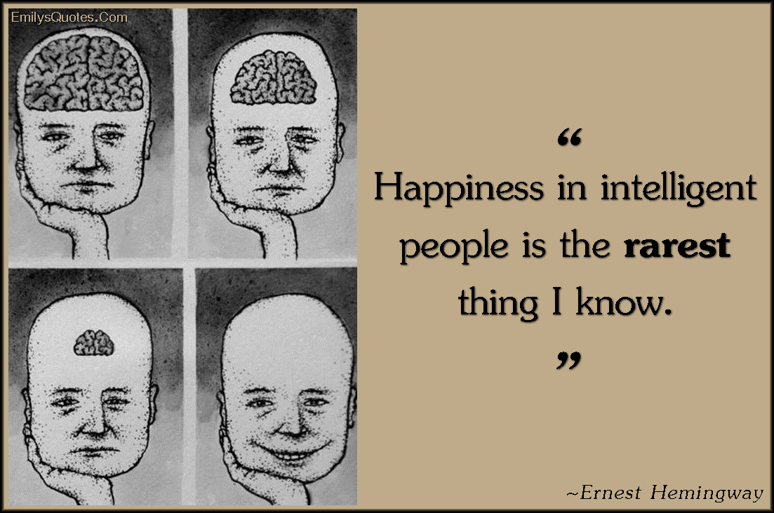 EmilysQuotes.Com - happiness, intelligent, people, rare, sad, know, Ernest Hemingway