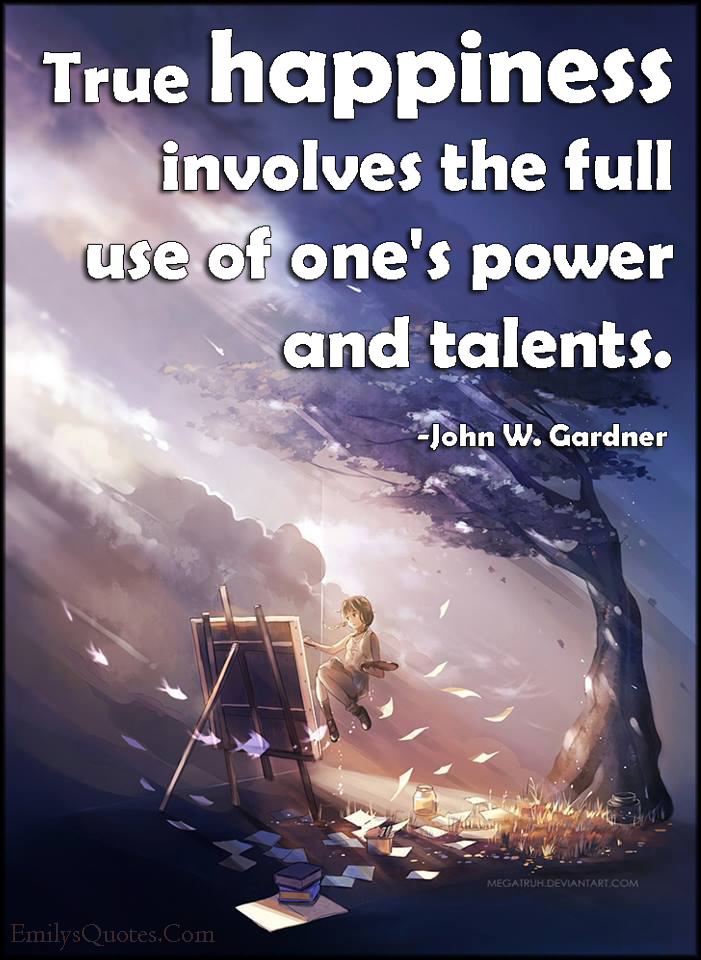 EmilysQuotes.Com - happiness, use, power, talent, inspirational, intelligent, John W. Gardner