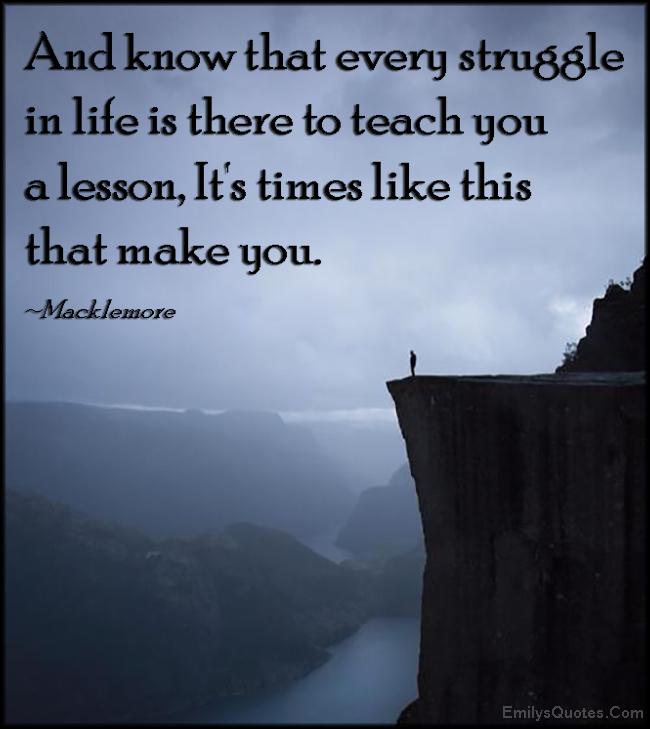 EmilysQuotes.Com - know, struggle, pain, life, teach, lesson, times, make you, amazing, great, inspirational, Macklemore