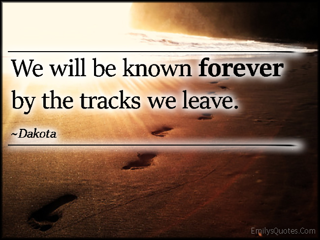 EmilysQuotes.Com - known, remember, forever, track, leave, amazing, great, inspirational, Dakota, Native American Proverb